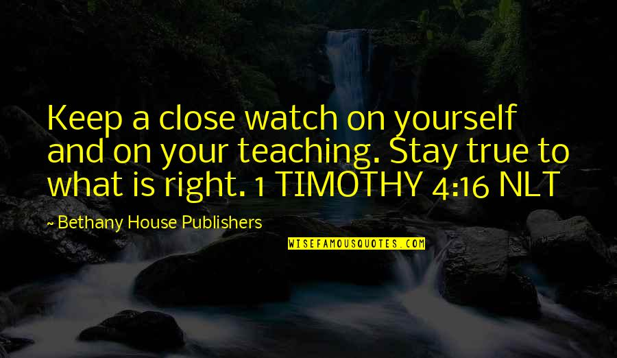 Watch Out For Yourself Quotes By Bethany House Publishers: Keep a close watch on yourself and on