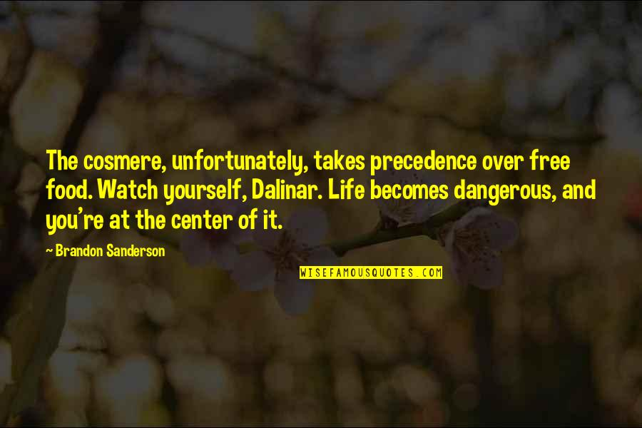 Watch Out For Yourself Quotes By Brandon Sanderson: The cosmere, unfortunately, takes precedence over free food.