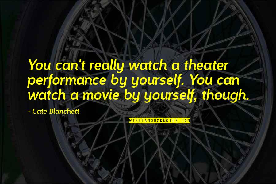 Watch Out For Yourself Quotes By Cate Blanchett: You can't really watch a theater performance by
