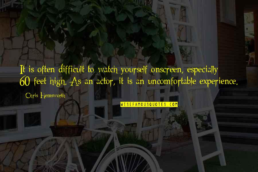 Watch Out For Yourself Quotes By Chris Hemsworth: It is often difficult to watch yourself onscreen,