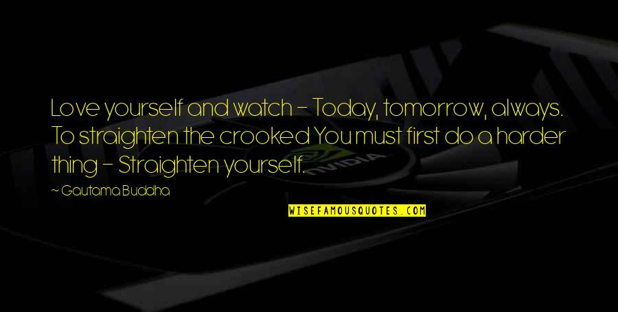 Watch Out For Yourself Quotes By Gautama Buddha: Love yourself and watch - Today, tomorrow, always.