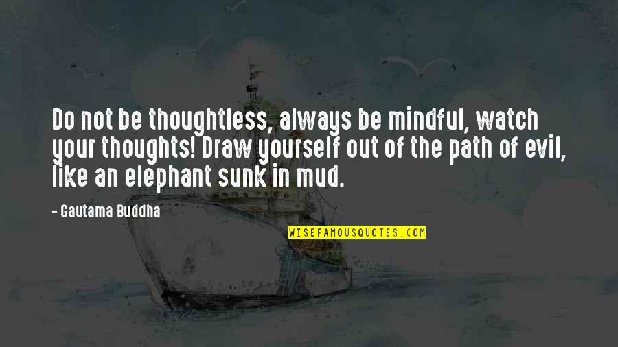 Watch Out For Yourself Quotes By Gautama Buddha: Do not be thoughtless, always be mindful, watch
