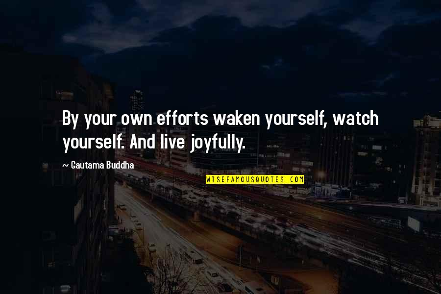 Watch Out For Yourself Quotes By Gautama Buddha: By your own efforts waken yourself, watch yourself.