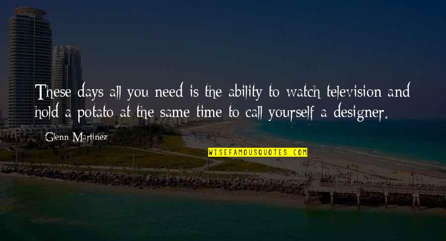 Watch Out For Yourself Quotes By Glenn Martinez: These days all you need is the ability