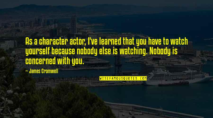 Watch Out For Yourself Quotes By James Cromwell: As a character actor, I've learned that you