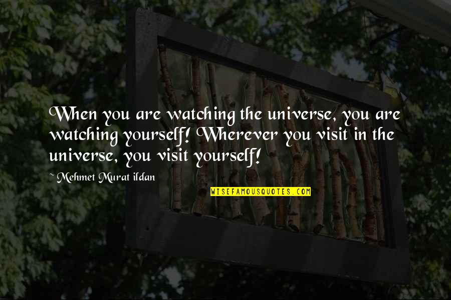 Watch Out For Yourself Quotes By Mehmet Murat Ildan: When you are watching the universe, you are
