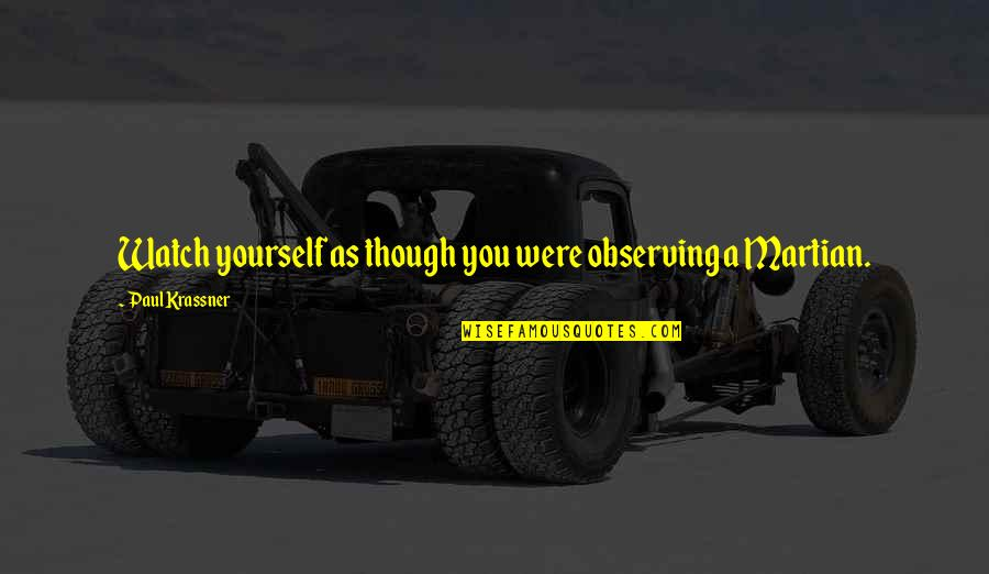 Watch Out For Yourself Quotes By Paul Krassner: Watch yourself as though you were observing a