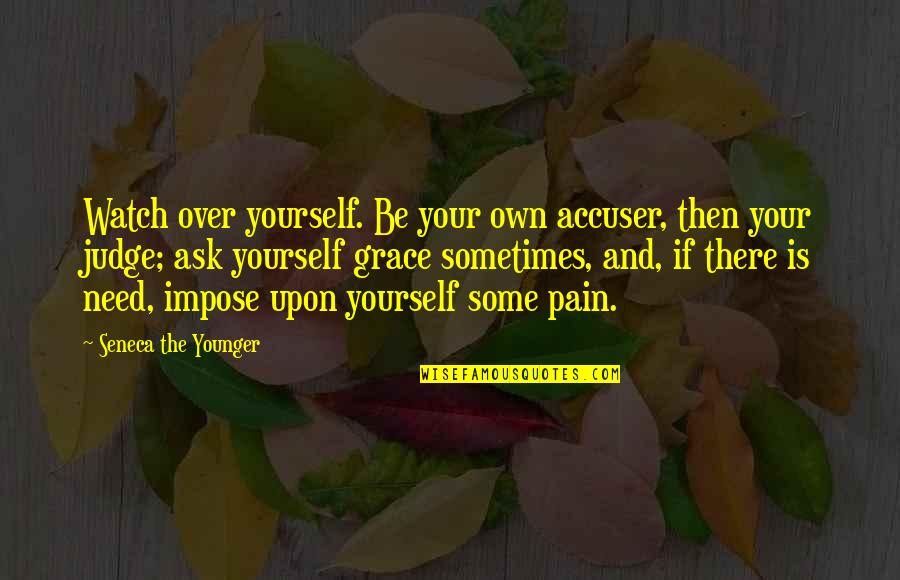 Watch Out For Yourself Quotes By Seneca The Younger: Watch over yourself. Be your own accuser, then