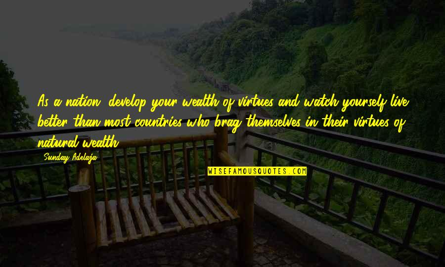 Watch Out For Yourself Quotes By Sunday Adelaja: As a nation, develop your wealth of virtues