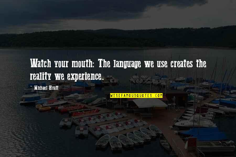 Watch Out Your Mouth Quotes By Michael Hyatt: Watch your mouth: The language we use creates