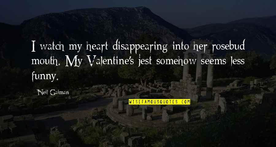 Watch Out Your Mouth Quotes By Neil Gaiman: I watch my heart disappearing into her rosebud