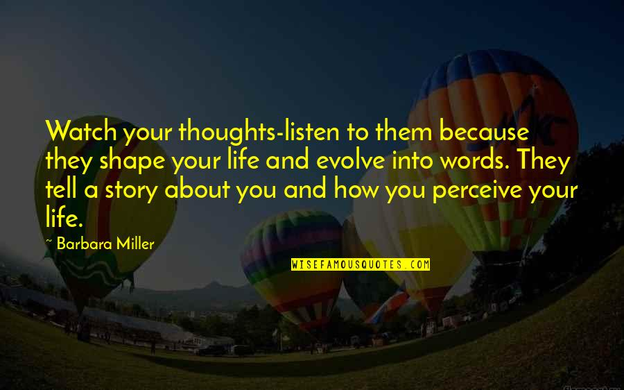 Watch Your Words Quotes By Barbara Miller: Watch your thoughts-listen to them because they shape