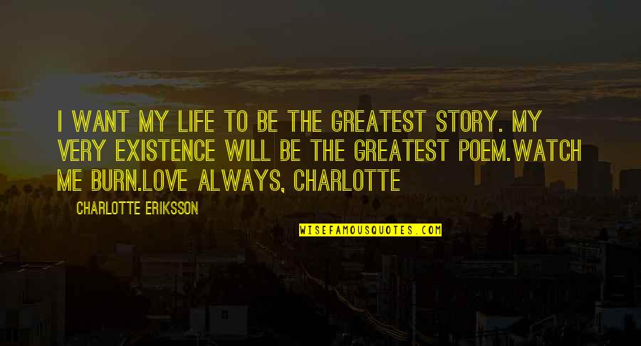 Watch Your Words Quotes By Charlotte Eriksson: I want my life to be the greatest