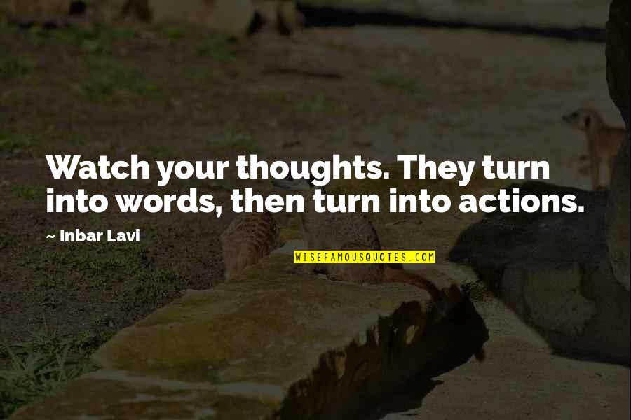 Watch Your Words Quotes By Inbar Lavi: Watch your thoughts. They turn into words, then