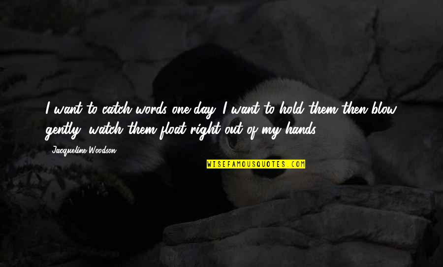 Watch Your Words Quotes By Jacqueline Woodson: I want to catch words one day. I