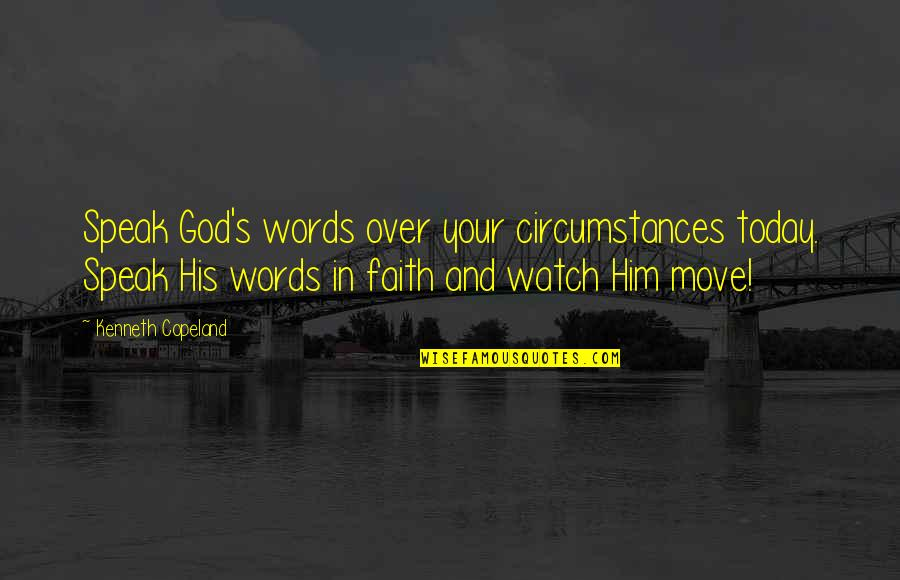 Watch Your Words Quotes By Kenneth Copeland: Speak God's words over your circumstances today. Speak