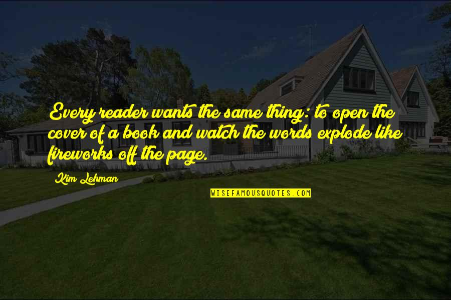 Watch Your Words Quotes By Kim Lehman: Every reader wants the same thing: to open