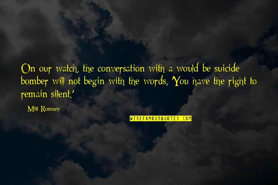 Watch Your Words Quotes By Mitt Romney: On our watch, the conversation with a would-be