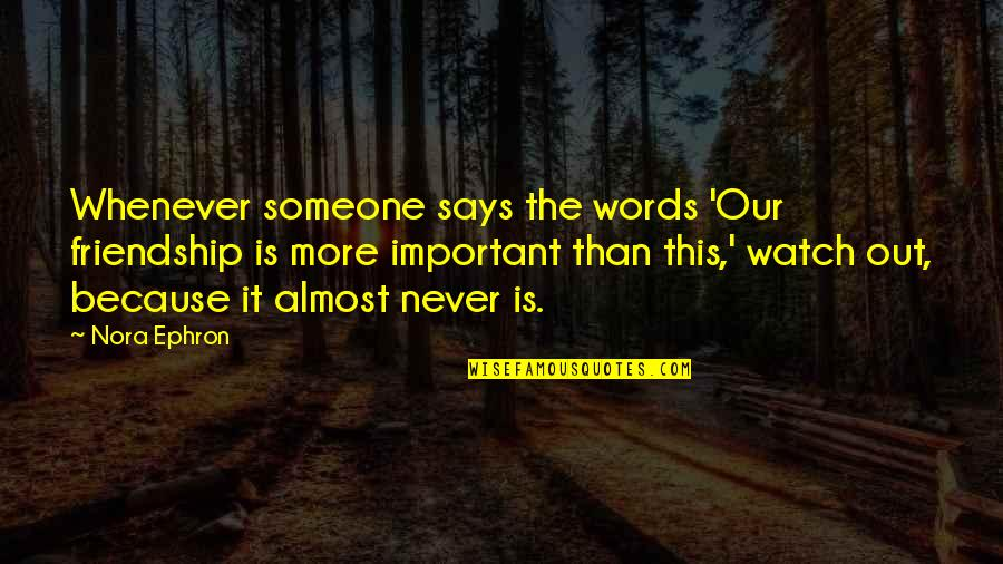 Watch Your Words Quotes By Nora Ephron: Whenever someone says the words 'Our friendship is