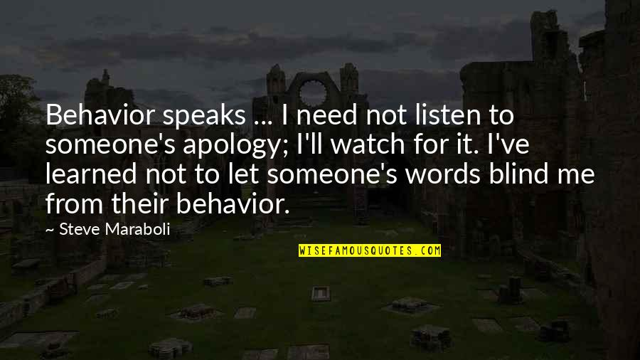 Watch Your Words Quotes By Steve Maraboli: Behavior speaks ... I need not listen to