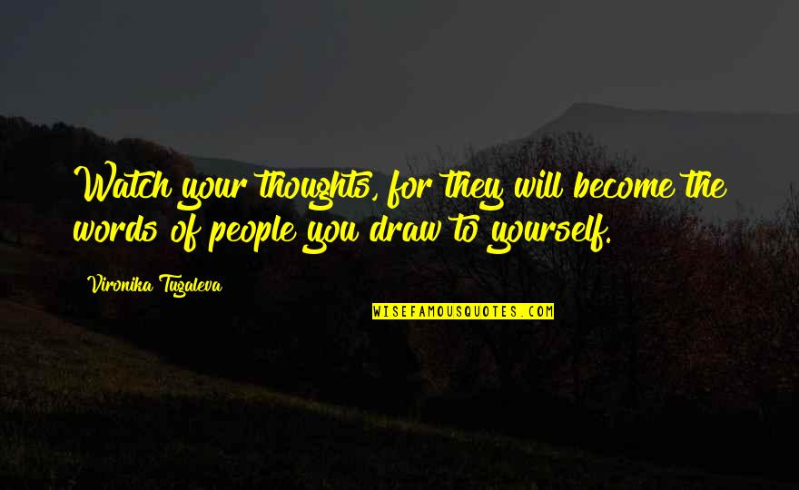 Watch Your Words Quotes By Vironika Tugaleva: Watch your thoughts, for they will become the