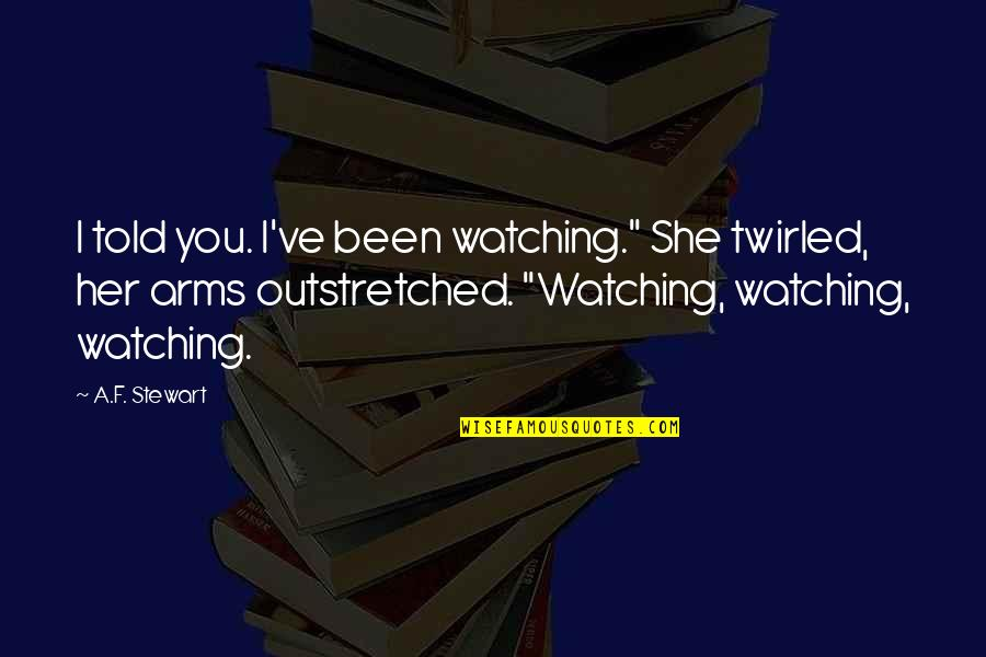 """Watchers Quotes By A.F. Stewart: I told you. I've been watching."""" She twirled,"""
