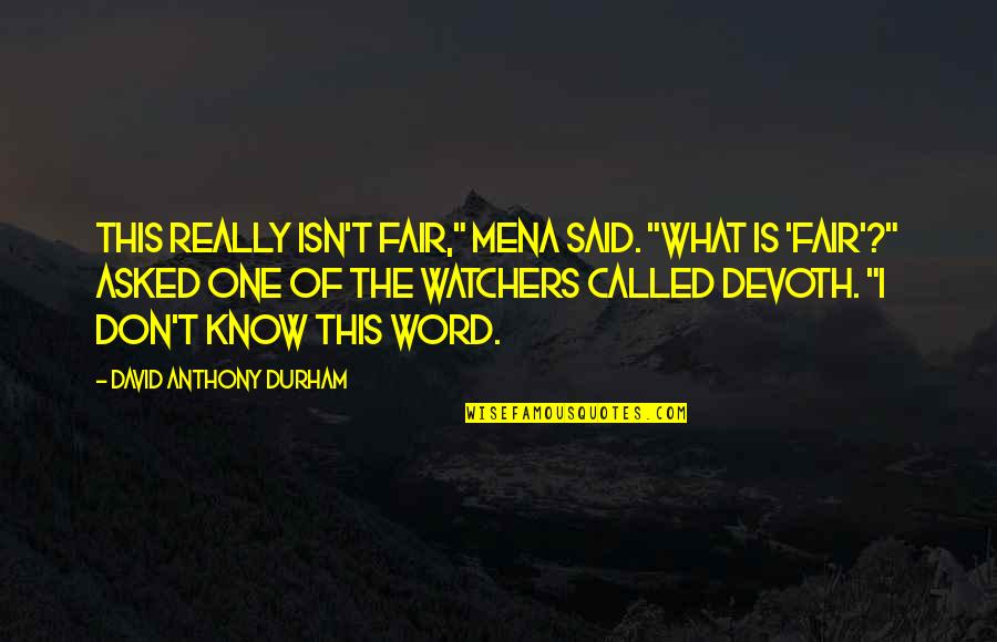 """Watchers Quotes By David Anthony Durham: This really isn't fair,"""" Mena said. """"What is"""