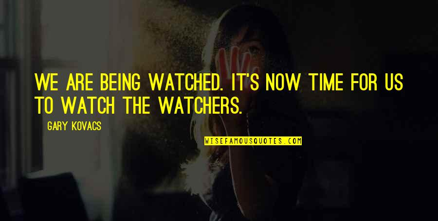 Watchers Quotes By Gary Kovacs: We are being watched. It's now time for