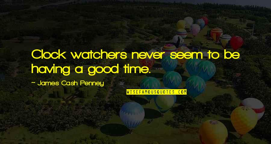 Watchers Quotes By James Cash Penney: Clock watchers never seem to be having a