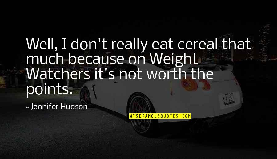 Watchers Quotes By Jennifer Hudson: Well, I don't really eat cereal that much