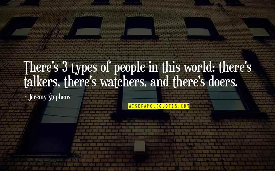 Watchers Quotes By Jeremy Stephens: There's 3 types of people in this world: