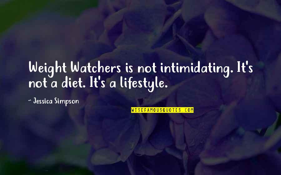 Watchers Quotes By Jessica Simpson: Weight Watchers is not intimidating. It's not a