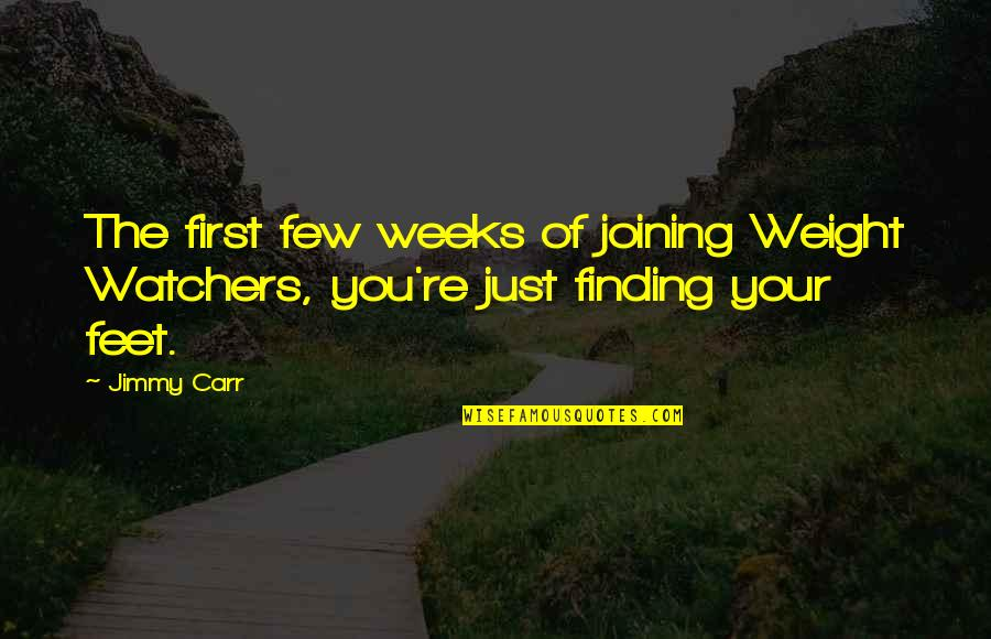 Watchers Quotes By Jimmy Carr: The first few weeks of joining Weight Watchers,