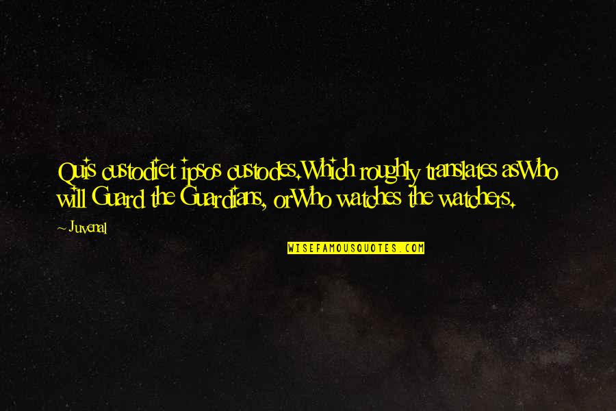 Watchers Quotes By Juvenal: Quis custodiet ipsos custodes.Which roughly translates asWho will