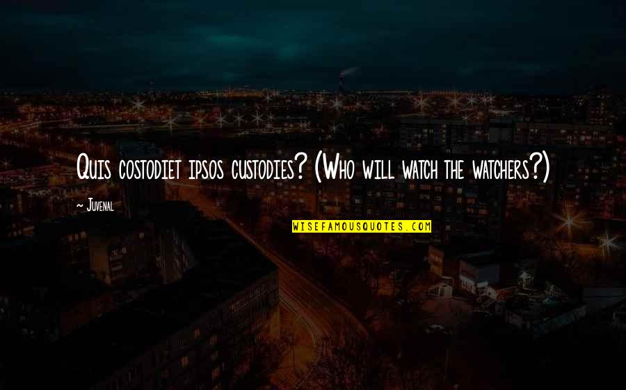 Watchers Quotes By Juvenal: Quis costodiet ipsos custodies? (Who will watch the