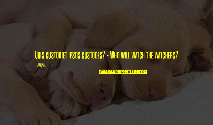 Watchers Quotes By Juvenal: Quis custodiet ipsos custodes? - Who will watch
