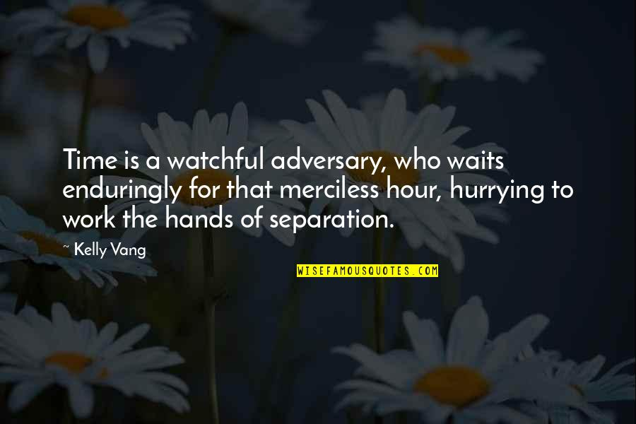 Watchers Quotes By Kelly Vang: Time is a watchful adversary, who waits enduringly