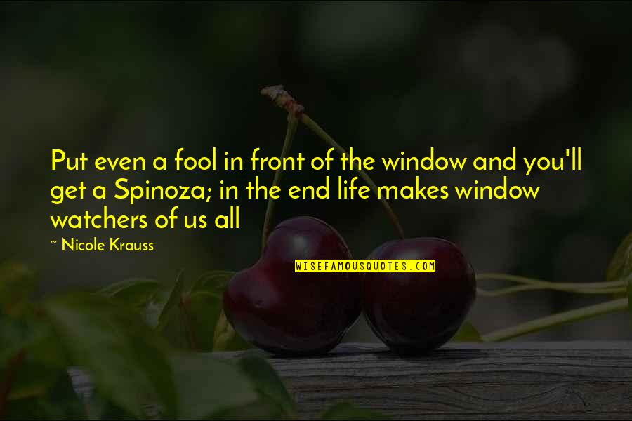 Watchers Quotes By Nicole Krauss: Put even a fool in front of the