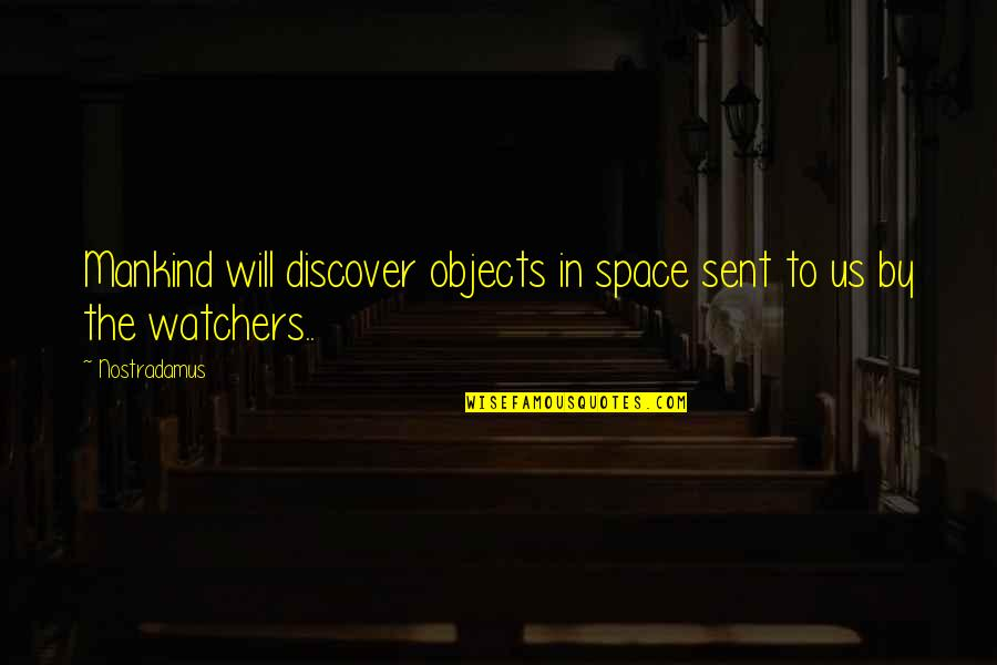 Watchers Quotes By Nostradamus: Mankind will discover objects in space sent to