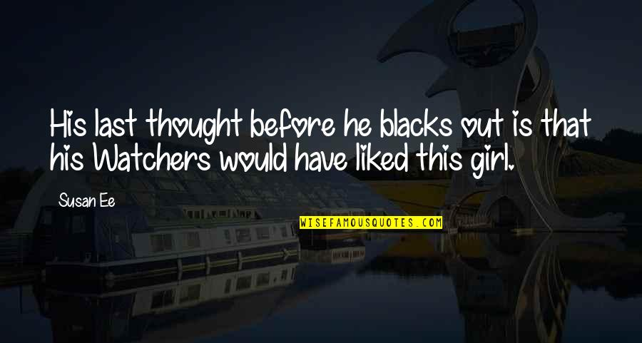 Watchers Quotes By Susan Ee: His last thought before he blacks out is