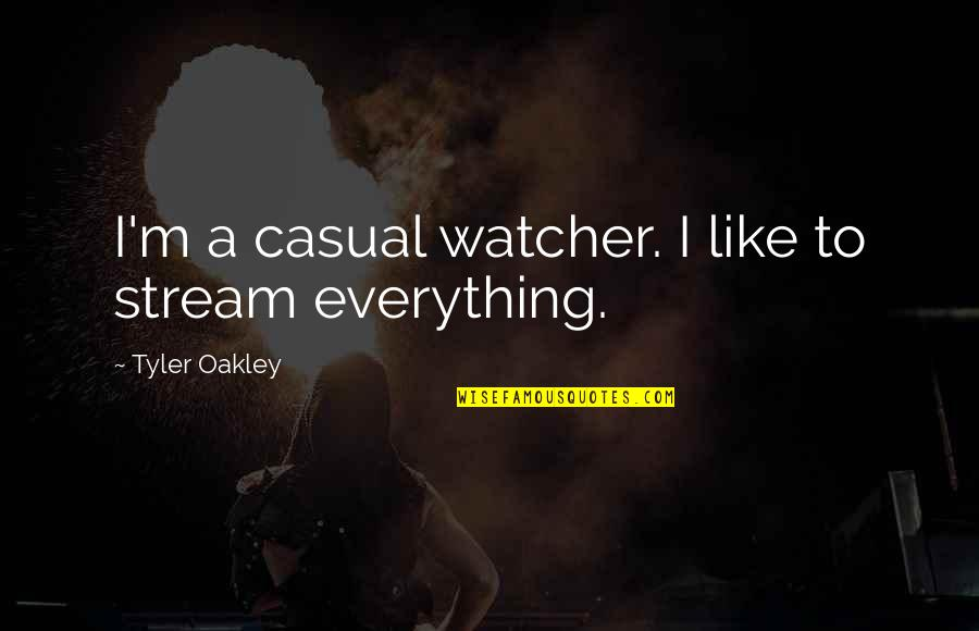 Watchers Quotes By Tyler Oakley: I'm a casual watcher. I like to stream