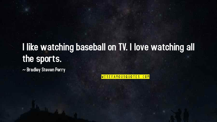 Watching Baseball Quotes By Bradley Steven Perry: I like watching baseball on TV. I love