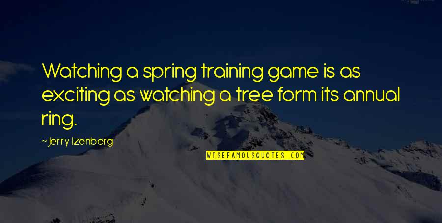 Watching Baseball Quotes By Jerry Izenberg: Watching a spring training game is as exciting