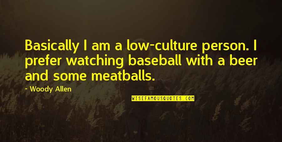 Watching Baseball Quotes By Woody Allen: Basically I am a low-culture person. I prefer