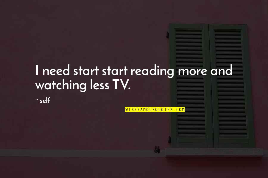Watching Less Tv Quotes By Self: I need start start reading more and watching