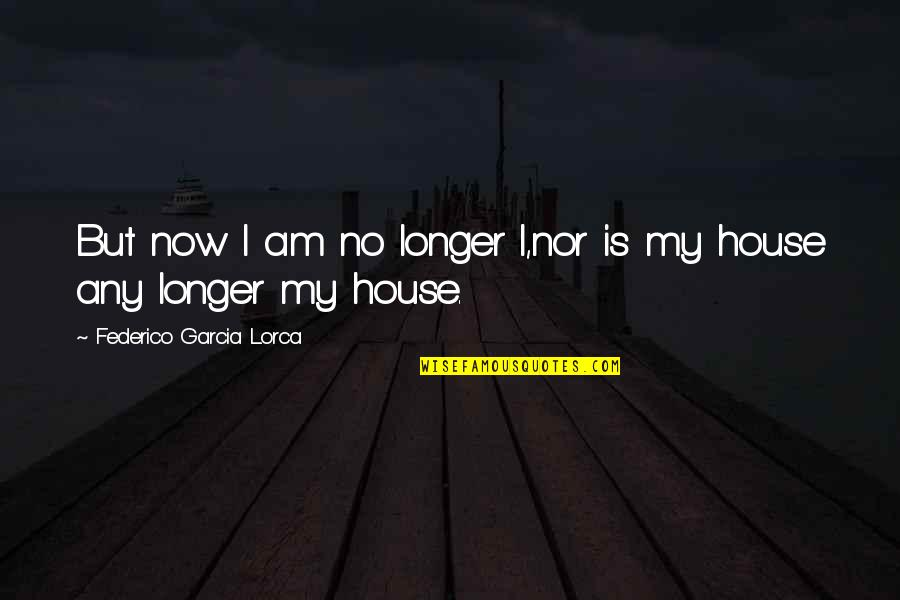 Watching Someone Leave Quotes By Federico Garcia Lorca: But now I am no longer I,nor is