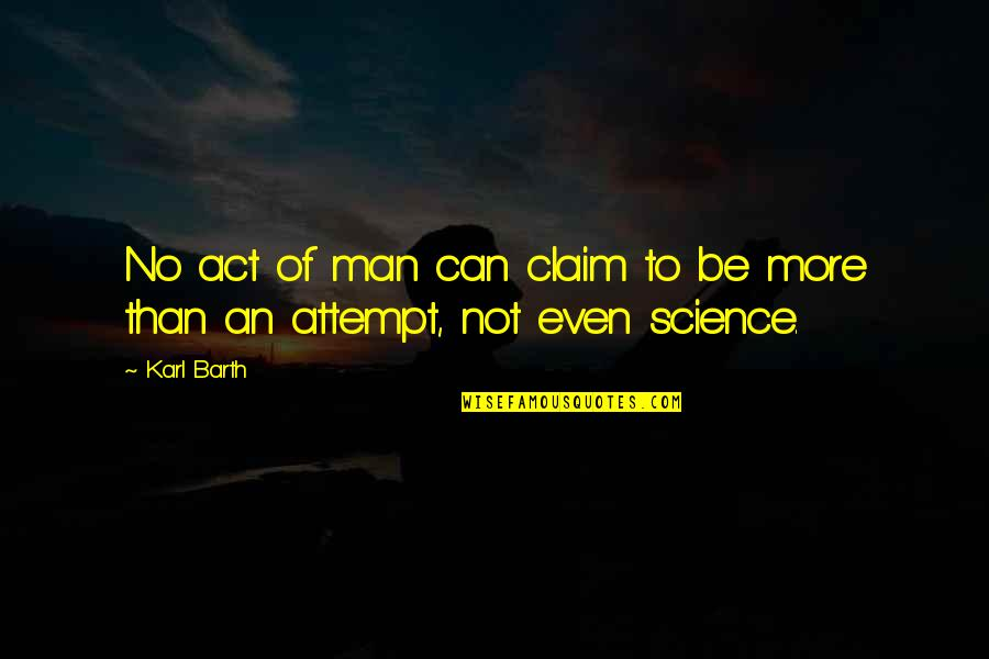 Watching Someone Leave Quotes By Karl Barth: No act of man can claim to be