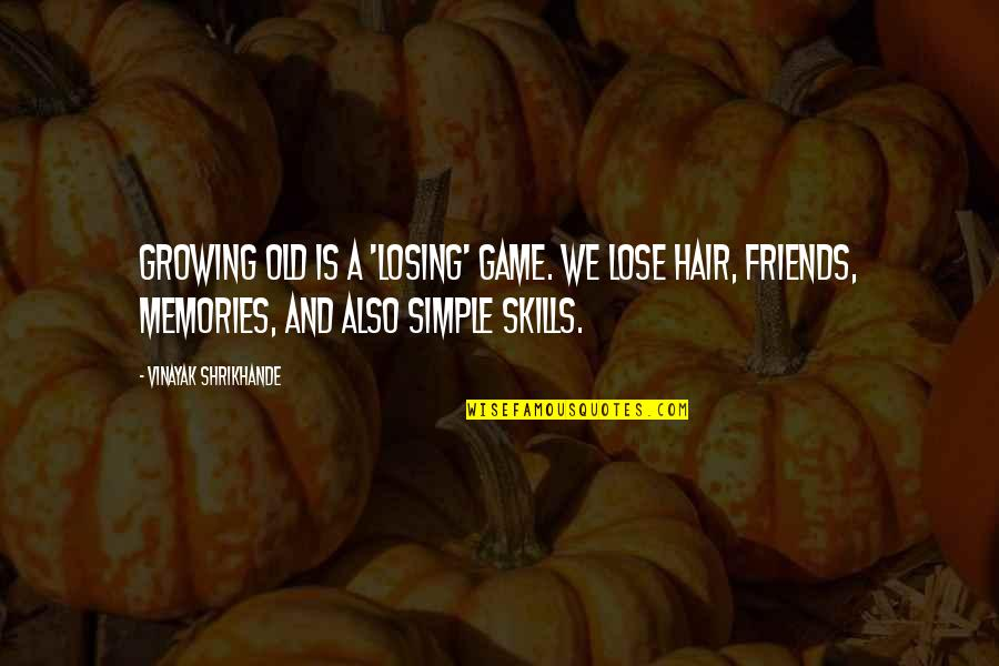 Watching Someone Leave Quotes By Vinayak Shrikhande: Growing old is a 'losing' game. We lose