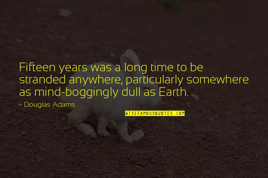 Watchingand Quotes By Douglas Adams: Fifteen years was a long time to be