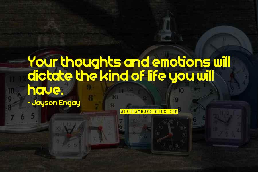 Watchingand Quotes By Jayson Engay: Your thoughts and emotions will dictate the kind